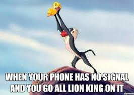 Lion King Cell Phone Meme - when your phone has no signal and you go all lion king on it