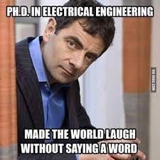 Electrical Engineer Meme - mr bean phd in electrical engineering laugh world without saying