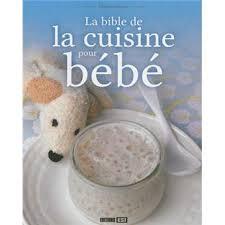 cuisine pour bebe bible de la cuisine pour bébé edition collector cartonné