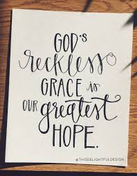 god u0027s reckless grace is our greatest hope bible verse