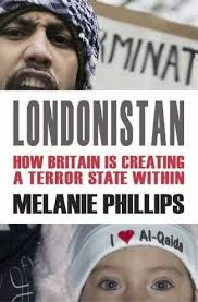 Londonistan - How Britain is Creating a Terror State Within by Melanie Phillips