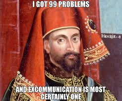99 Problems Meme - i got 99 problems and excommunication is most certainly one meme