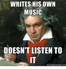 Meme Generator Own Image - writes his own music doesn t isten to it memegeneratornet music