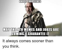 Meme Brace Yourself - brace yourselves may the 4th memes and jokes are comingiguarantee it