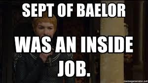 Cersei Lannister Meme - sept of baelor was an inside job queen cersei lannister meme