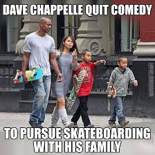 I Quit Meme - dave chappelle quit comedy to pursue skateboarding with his family