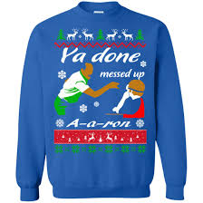 You Done Messed Up A - ya done messed up a aron christmas sweater rockatee