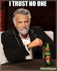 Trust No One Meme - i trust no one meme the most interesting man in the world 55685