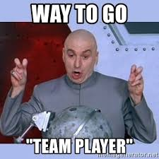 Way To Go Meme - way to go team player dr evil meme meme generator