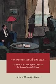Ottoman Studies by New Book From Sarah Abrevaya Stein U2013 U201cextraterritorial Dreams