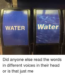 Water Meme - water water did anyone else read the words in different voices in