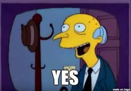 Mr Burns Excellent Meme - mr burns yes meme on imgur