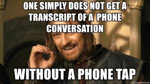 One Simply Does Not Meme - one simply does not get a transcript of a phone conversation