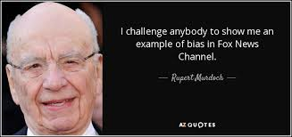 Challenge Fox News Rupert Murdoch Quote I Challenge Anybody To Show Me An Exle Of