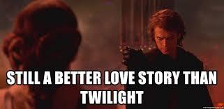 Still A Better Lovestory Than Twilight Meme - still a better love story than twilight anakin and padme meme