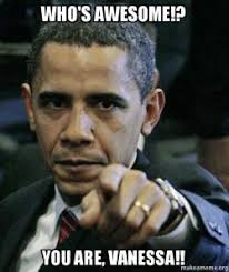 Vanessa Meme - who s awesome you are vanessa angry obama make a meme