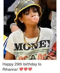 29th Birthday Meme - mone happy 29th birthday to rihanna birthday meme on me me