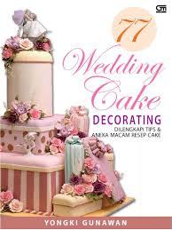 wedding cake harga jual buku 77 wedding cake decorating oleh yongki gunawan