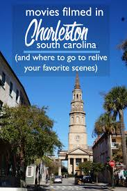 movies filmed in charleston south carolina and where to go to