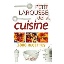 larousse de cuisine larousse de cuisine petit larousse de la cuisine 1800 recettes de