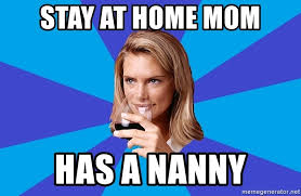 Stay At Home Mom Meme - stay at home mom has a nanny middle class milf meme generator