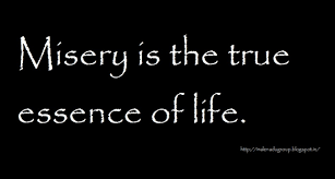 misery is the true essence of sad quotes