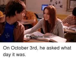 October 3rd Meme - 25 best memes about october 3rd october 3rd memes