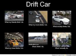 Drift Meme - frabz drift car what my friends think i do what my mom thinks i do
