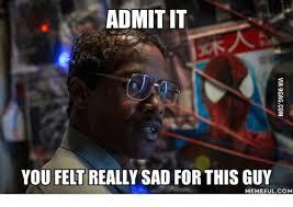 It Guy Meme - admit it you felt really sad for this guy memefulcom admit it meme