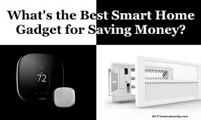 5 best smart home gadgets for saving money 24 7 home security