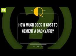 how much does it cost how much does it cost to cement a backyard