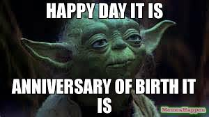 Happy Day Memes - happy day it is anniversary of birth it is meme yoda 59936