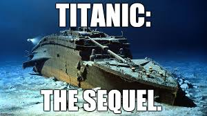 Titanic Funny Memes - its the sequel imgflip