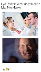 Eye Doctor Meme - eye doctor what do you see me two hanks me irl doctor meme on