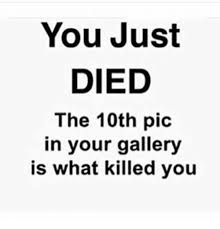 Image Gallery Stick Memes - you just died the 10th pic in your gallery is what killed you meme
