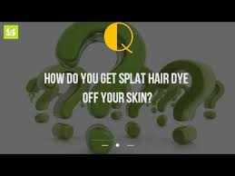 how to get splat hair dye out of hair how do you get splat hair dye off your skin youtube