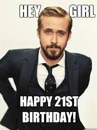 21st Birthday Memes - hey girl happy 21st birthday ryan gosling happy birthday