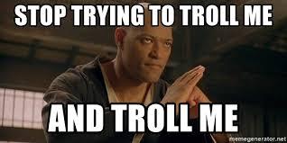 Morpheus Meme Generator - stop trying to troll me and troll me training morpheus meme