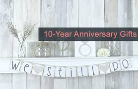 10 year anniversary gift ideas for 10 10 year anniversary gift ideas ten gift ideas
