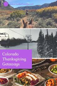 colorado thanksgiving getaways for relaxation thanksgiving