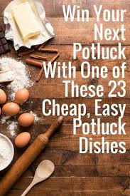 your next potluck with one of these 23 cheap easy potluck dishes