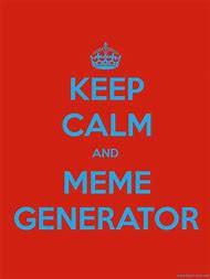 Keep Calm Meme Creator - best 25 ideas about keep calm meme find what you ll love