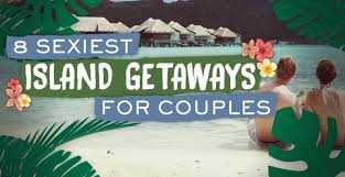 sexiest island getaways for couples