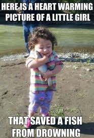 Girl Meme - here is a heart warming picture of a little girl that saved a fish