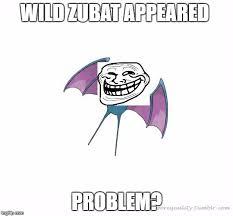 Zubat Meme - definition zubat memes imgflip