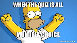 Quiz Meme - when the quiz is all multiple choice happy homer make a meme
