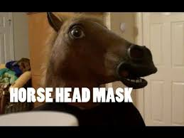 Horse Head Meme - things you can do with a horse head mask youtube