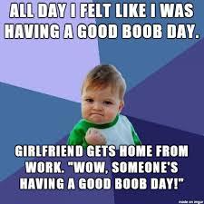 Meme Boobs - good boob day is best day meme on imgur