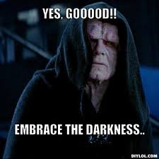 The Darkness Meme - image sith lord meme generator yes gooood embrace the darkness