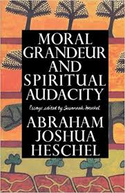 the sabbath by abraham joshua heschel moral grandeur and spiritual audacity essays abraham joshua